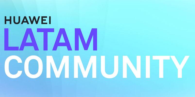 Huawei LATAM Community llega a 16 países de la región, incluido México