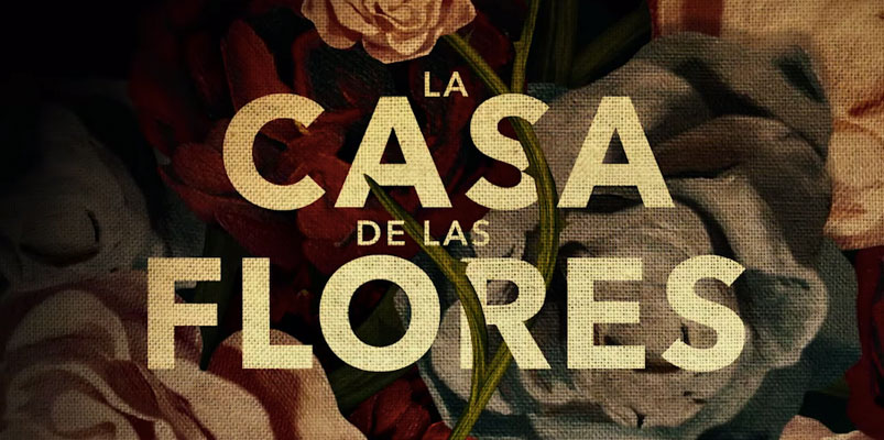 La Casa de las Flores regresará el 18 de octubre sólo en Netflix