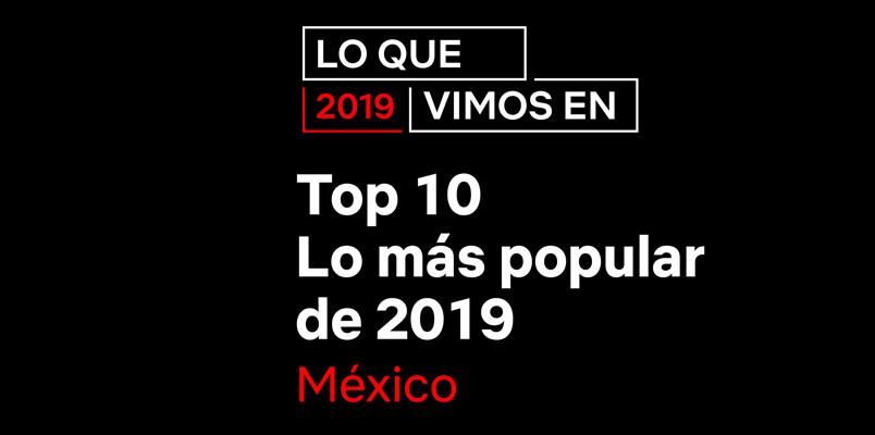 El contenido más popular en Netflix México durante el 2019